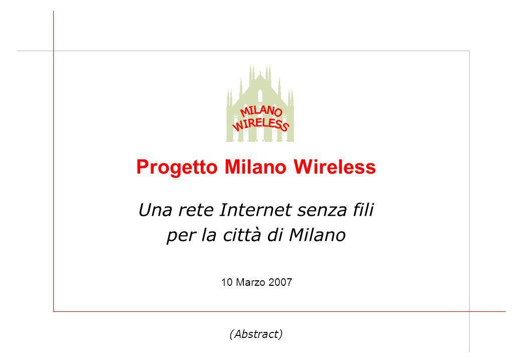 Una rete Internet senza fili per la città di Milano Progetto Milano Wireless 10 Marzo 2007 (Abstract)