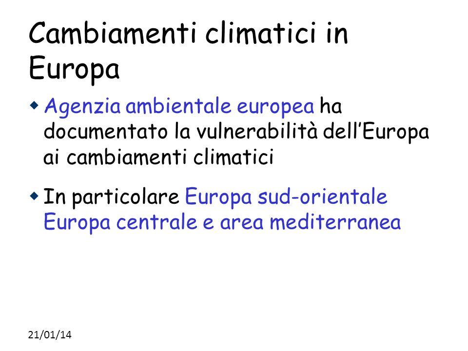 Cambiamenti climatici in Europa  Agenzia ambientale europea ha documentato la vulnerabilità dell'Europa ai cambiamenti climatici  In particolare Eur