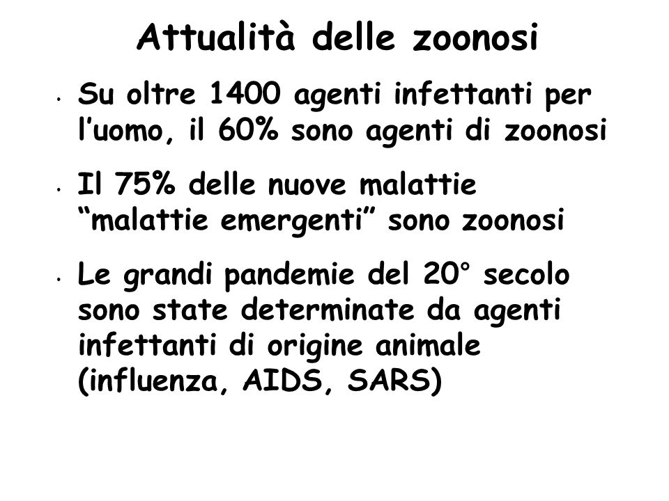 """Attualità delle zoonosi Su oltre 1400 agenti infettanti per l'uomo, il 60% sono agenti di zoonosi Il 75% delle nuove malattie """"malattie emergenti"""" son"""