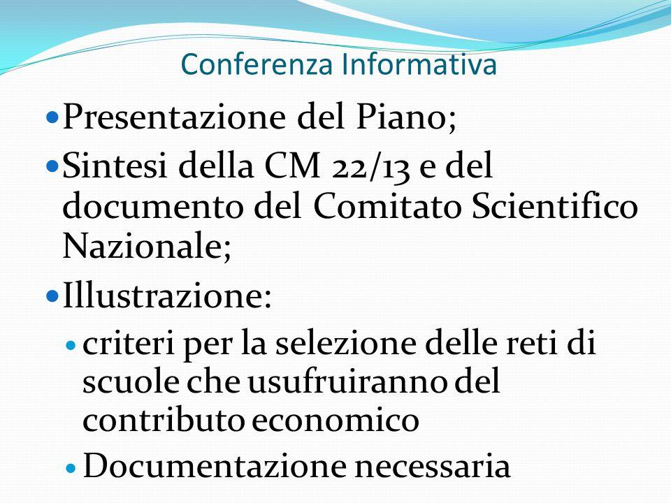Conferenza Informativa Presentazione del Piano; Sintesi della CM 22/13 e del documento del Comitato Scientifico Nazionale; Illustrazione: criteri per la selezione delle reti di scuole che usufruiranno del contributo economico Documentazione necessaria