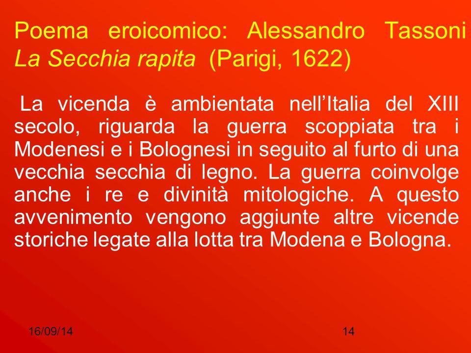 16/09/1414 Poema eroicomico: Alessandro Tassoni La Secchia rapita (Parigi, 1622) La vicenda è ambientata nell'Italia del XIII secolo, riguarda la guer