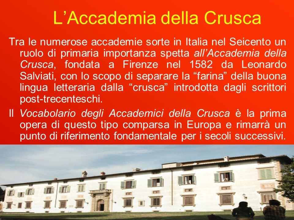 16/09/1416 L'Accademia della Crusca Tra le numerose accademie sorte in Italia nel Seicento un ruolo di primaria importanza spetta all'Accademia della