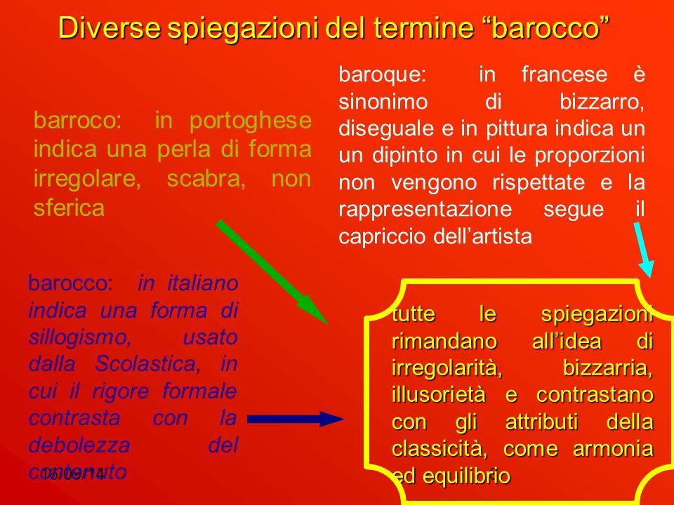 """16/09/143 Diverse spiegazioni del termine """"barocco"""" barroco: in portoghese indica una perla di forma irregolare, scabra, non sferica baroque: in franc"""