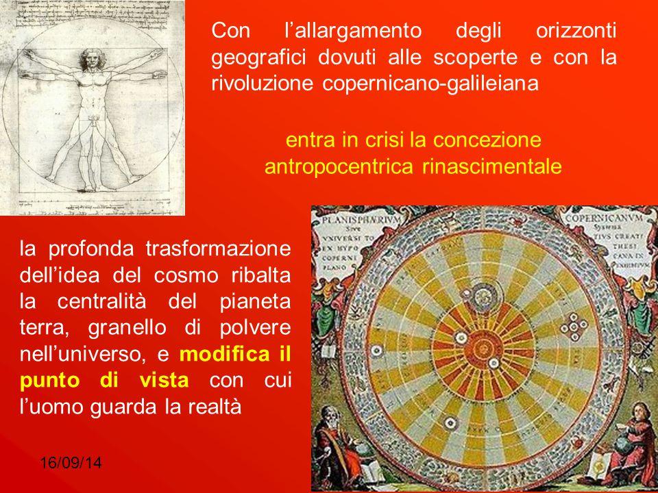 16/09/145 Con l'allargamento degli orizzonti geografici dovuti alle scoperte e con la rivoluzione copernicano-galileiana entra in crisi la concezione