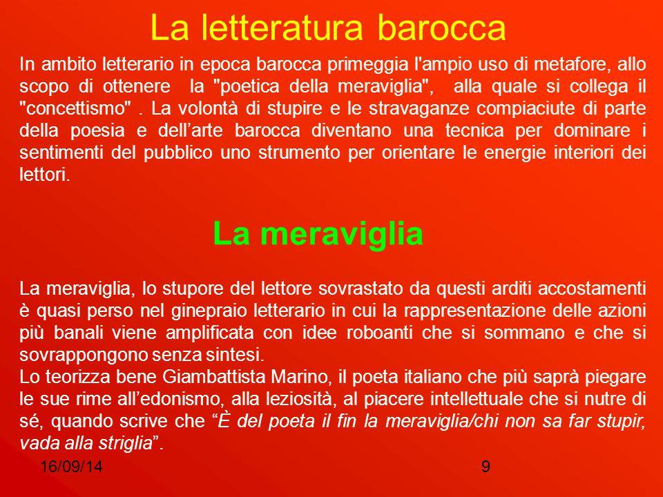 16/09/149 La letteratura barocca In ambito letterario in epoca barocca primeggia l'ampio uso di metafore, allo scopo di ottenere la