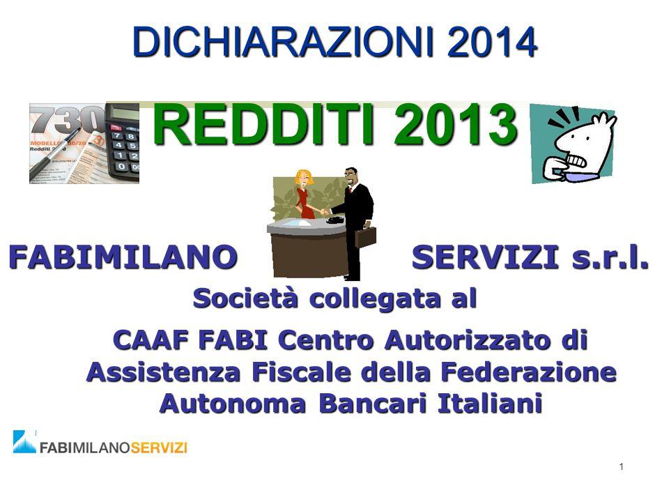1 DICHIARAZIONI 2014 REDDITI 2013 FABIMILANO SERVIZI s.r.l. Società collegata al CAAF FABI Centro Autorizzato di Assistenza Fiscale della Federazione