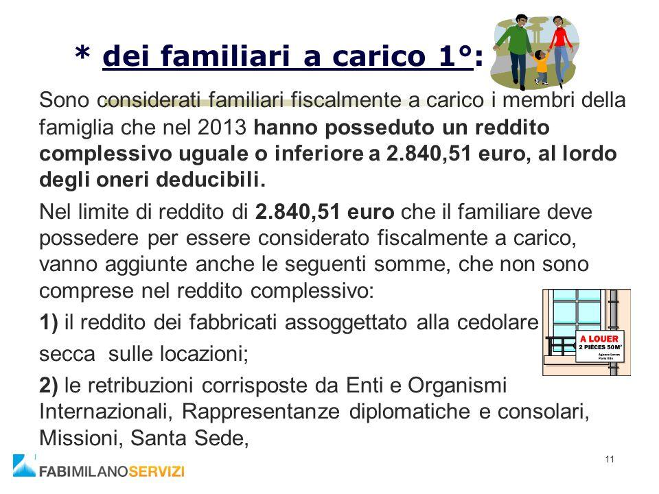 11 * dei familiari a carico 1°: Sono considerati familiari fiscalmente a carico i membri della famiglia che nel 2013 hanno posseduto un reddito comple