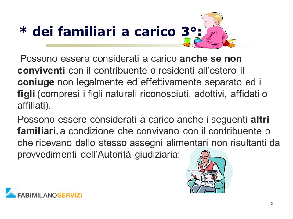 13 * dei familiari a carico 3°: Possono essere considerati a carico anche se non conviventi con il contribuente o residenti all'estero il coniuge non