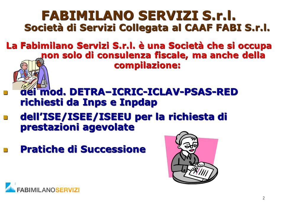 FABIMILANO SERVIZI S.r.l. Società di Servizi Collegata al CAAF FABI S.r.l. La Fabimilano Servizi S.r.l. è una Società che si occupa non solo di consul