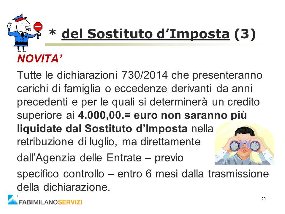 20 * del Sostituto d'Imposta (3) NOVITA' Tutte le dichiarazioni 730/2014 che presenteranno carichi di famiglia o eccedenze derivanti da anni precedent