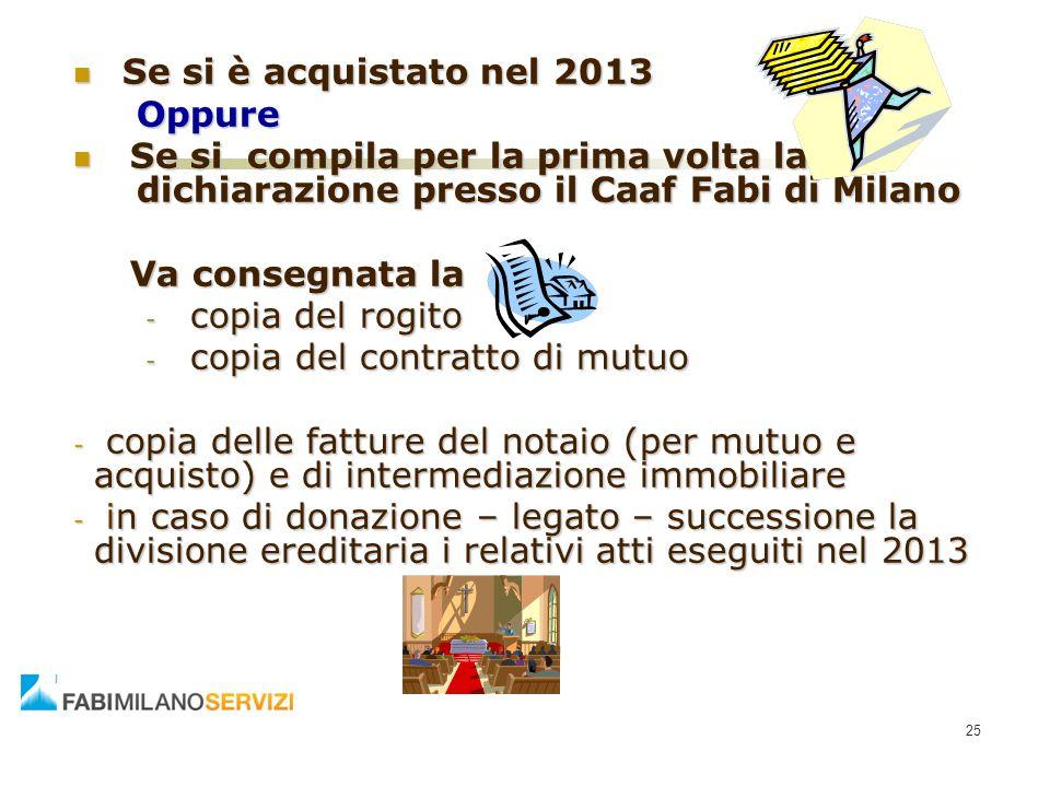 Se si è acquistato nel 2013 Se si è acquistato nel 2013Oppure Se si compila per la prima volta la dichiarazione presso il Caaf Fabi di Milano Se si co