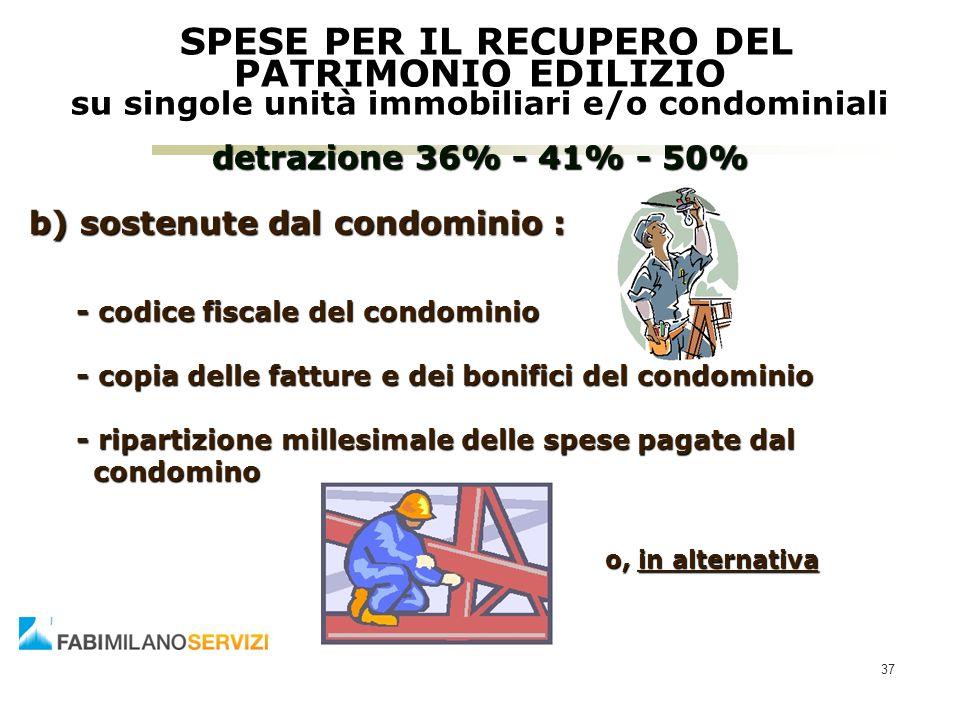 37 SPESE PER IL RECUPERO DEL PATRIMONIO EDILIZIO su singole unità immobiliari e/o condominiali detrazione 36% - 41% - 50% SPESE PER IL RECUPERO DEL PA