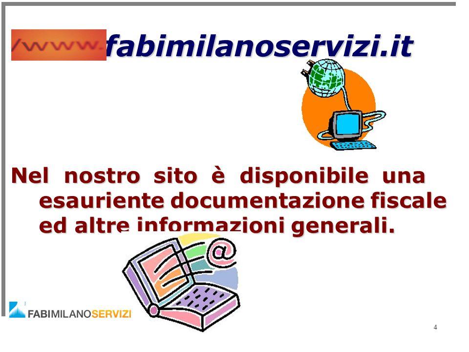 fabimilanoservizi.it Nel nostro sito è disponibile una esauriente documentazione fiscale ed altre informazioni generali. fabimilanoservizi.it 4