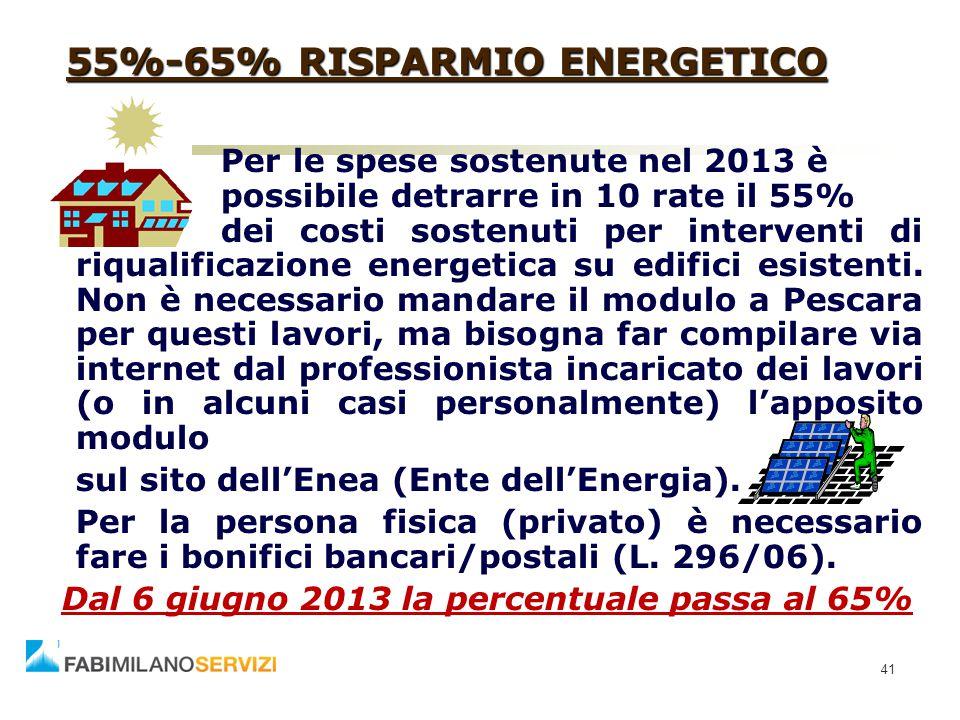 41 55%-65% RISPARMIO ENERGETICO Per le spese sostenute nel 2013 è possibile detrarre in 10 rate il 55% dei costi sostenuti per interventi di riqualifi