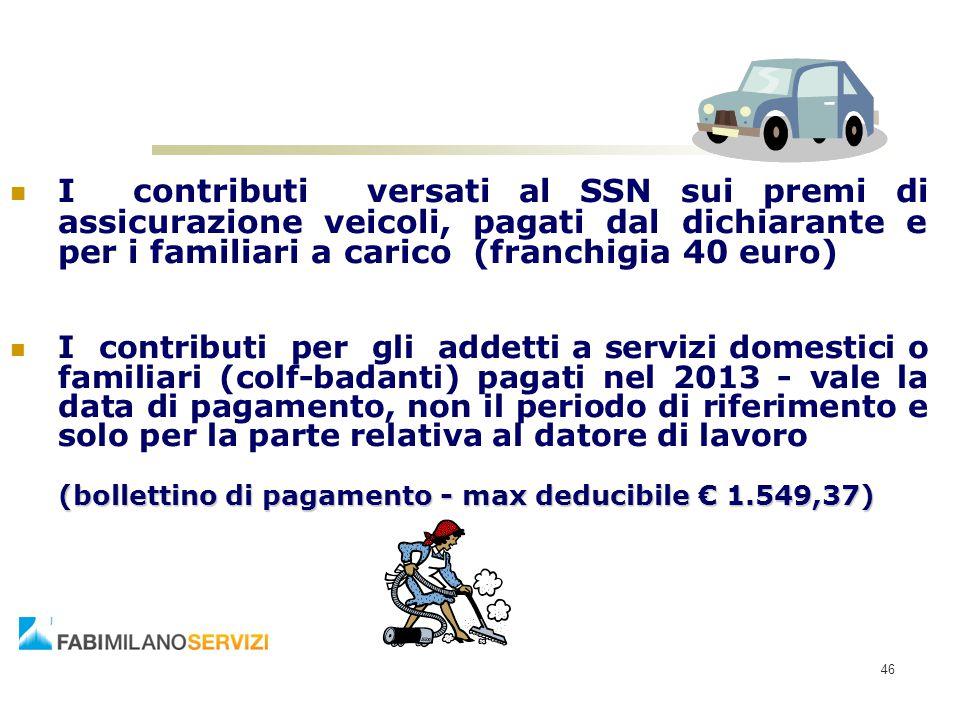 46 I contributi versati al SSN sui premi di assicurazione veicoli, pagati dal dichiarante e per i familiari a carico (franchigia 40 euro) I contributi