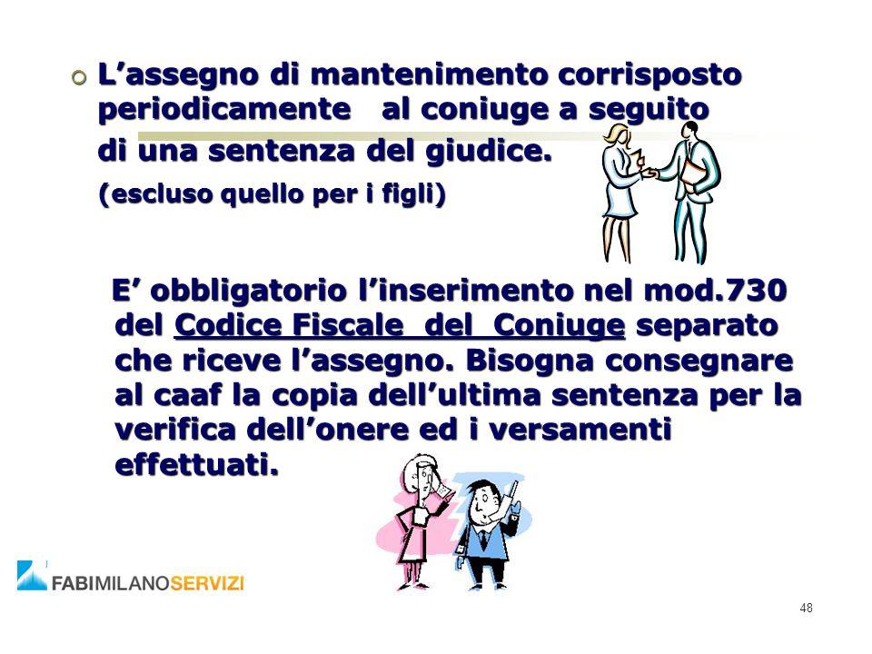  L'assegno di mantenimento corrisposto periodicamente al coniuge a seguito di una sentenza del giudice. (escluso quello per i figli) E' obbligatorio