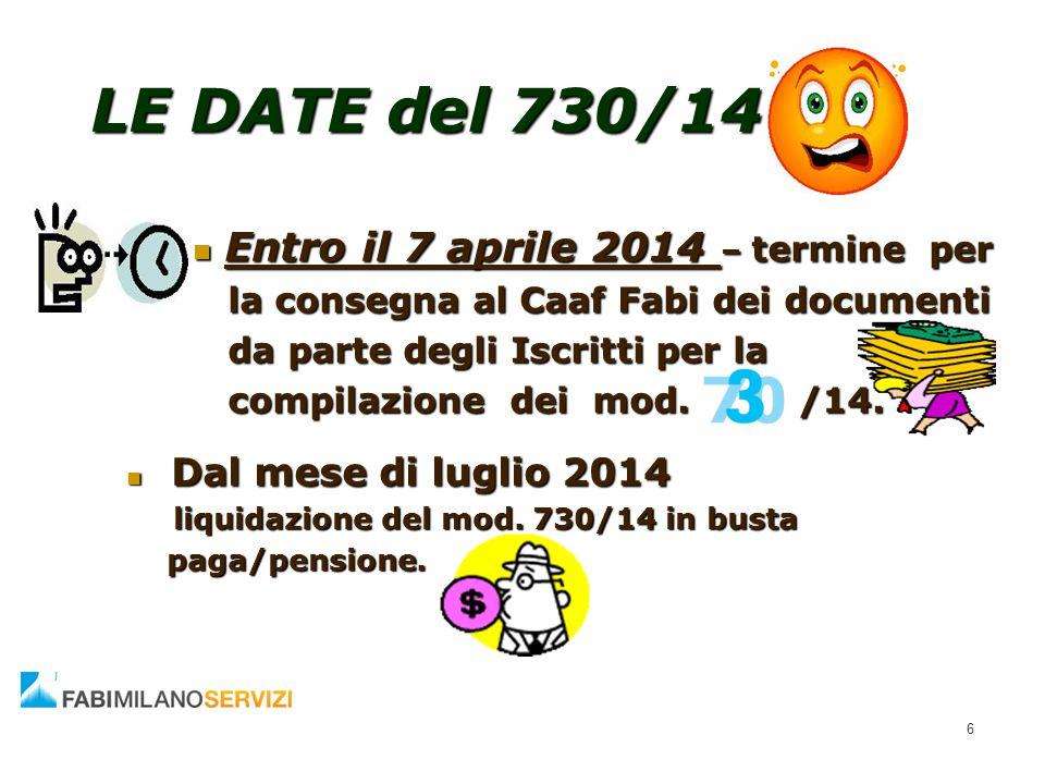 LE DATE del 730/14 Entro il 7 aprile 2014 – termine per Entro il 7 aprile 2014 – termine per la consegna al Caaf Fabi dei documenti la consegna al Caa