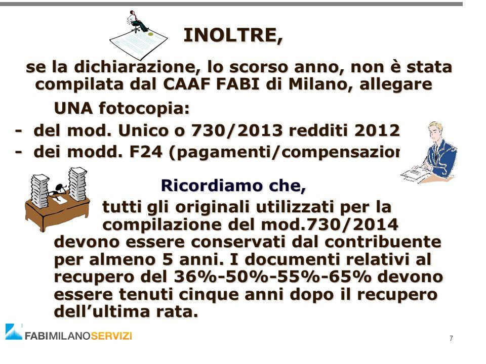 7 INOLTRE, se la dichiarazione, lo scorso anno, non è stata compilata dal CAAF FABI di Milano, allegare se la dichiarazione, lo scorso anno, non è sta