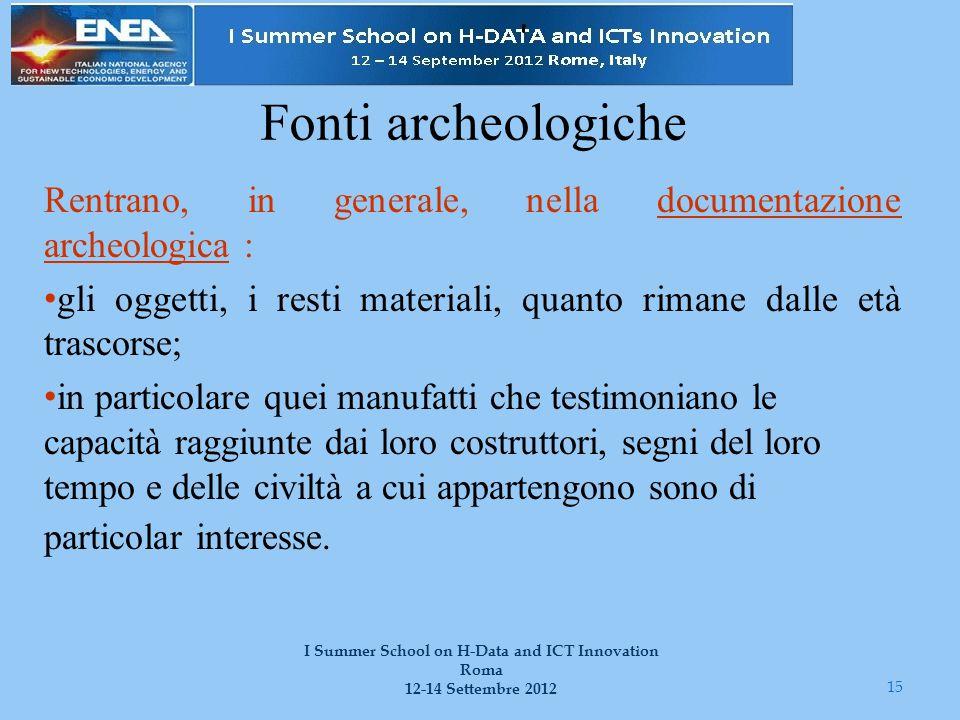 Fonti archeologiche Rentrano, in generale, nella documentazione archeologica : gli oggetti, i resti materiali, quanto rimane dalle età trascorse; in p