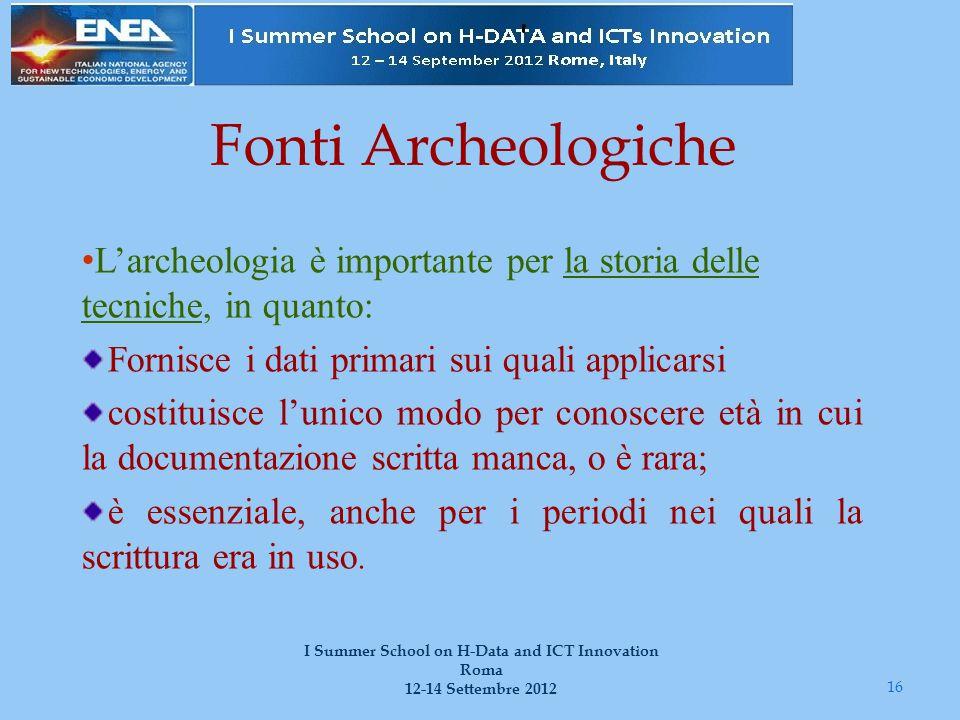 Fonti Archeologiche L'archeologia è importante per la storia delle tecniche, in quanto: Fornisce i dati primari sui quali applicarsi costituisce l'uni