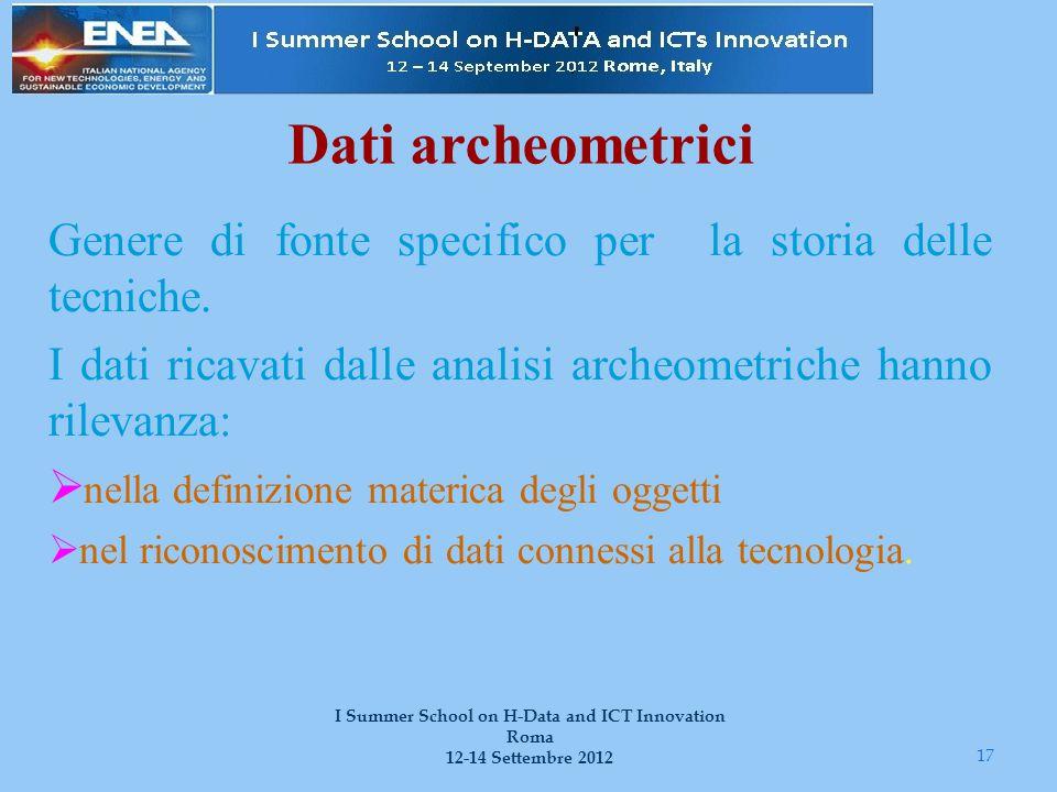 Dati archeometrici Genere di fonte specifico per la storia delle tecniche. I dati ricavati dalle analisi archeometriche hanno rilevanza:  nella defin