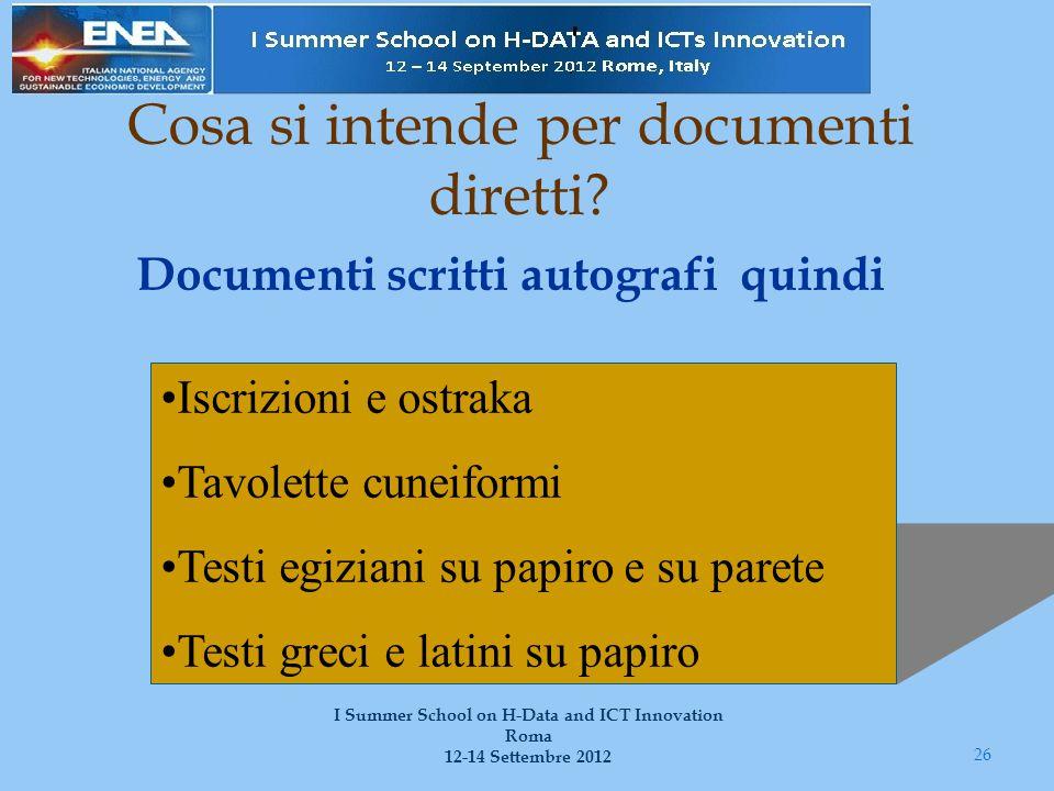 Cosa si intende per documenti diretti? Documenti scritti autografi quindi 26 I Summer School on H-Data and ICT Innovation Roma 12-14 Settembre 2012 Is
