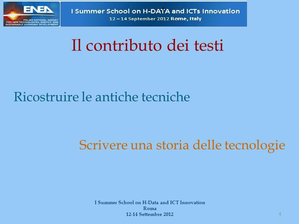 Il contributo dei testi Ricostruire le antiche tecniche 4 I Summer School on H-Data and ICT Innovation Roma 12-14 Settembre 2012 Scrivere una storia d