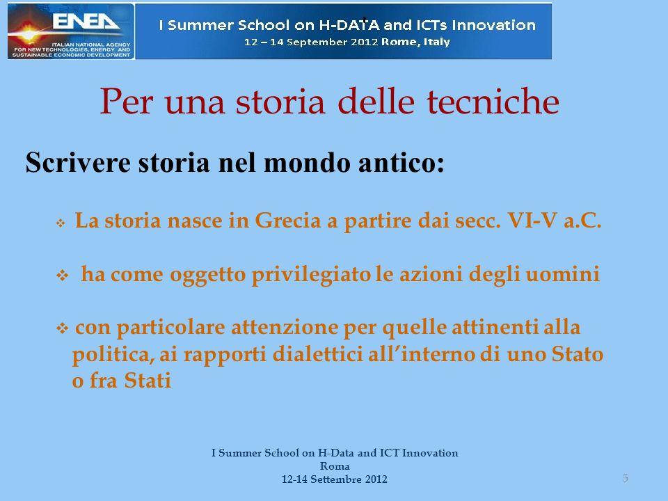 Per una storia delle tecniche Scrivere storia nel mondo antico: 5 I Summer School on H-Data and ICT Innovation Roma 12-14 Settembre 2012  La storia nasce in Grecia a partire dai secc.