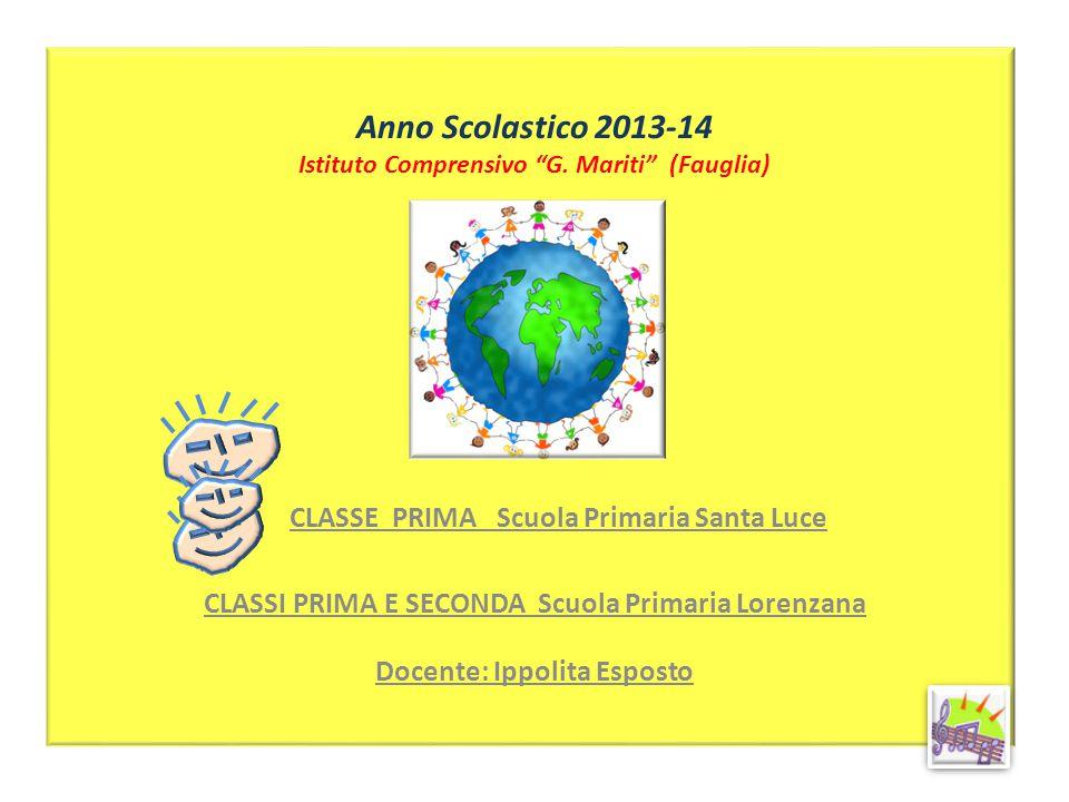 """Anno Scolastico 2013-14 Istituto Comprensivo """"G. Mariti"""" (Fauglia) CLASSE PRIMA Scuola Primaria Santa Luce CLASSI PRIMA E SECONDA Scuola Primaria Lore"""