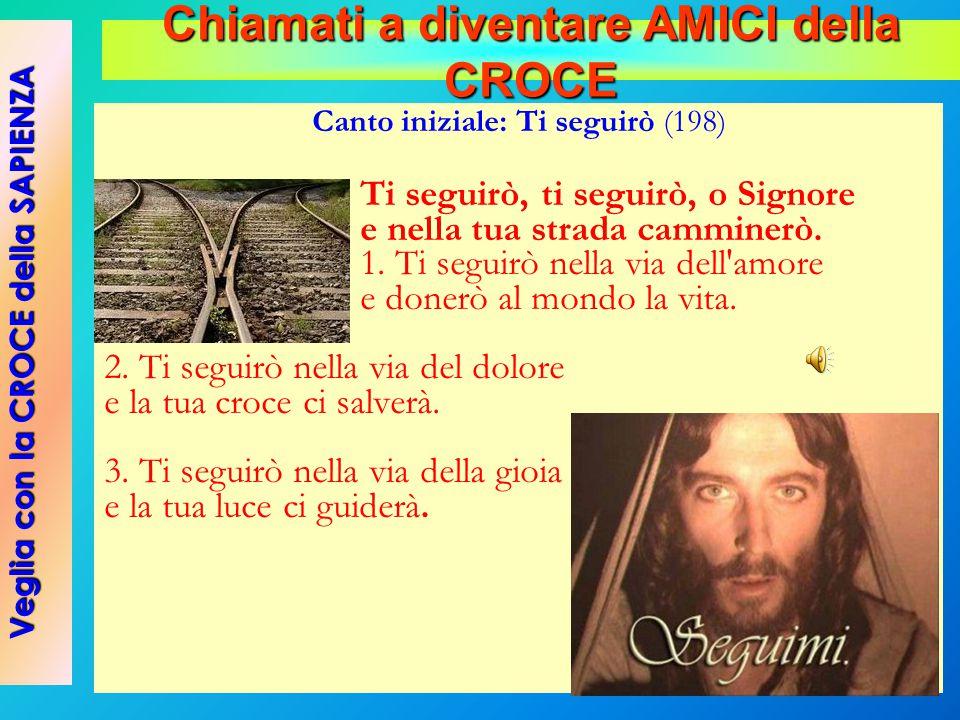 Canto iniziale: Ti seguirò (198) Ti seguirò, ti seguirò, o Signore e nella tua strada camminerò. 1. Ti seguirò nella via dell'amore e donerò al mondo