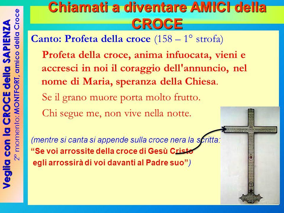 Canto: Profeta della croce (158 – 1° strofa) Profeta della croce, anima infuocata, vieni e accresci in noi il coraggio dell'annuncio, nel nome di Mari