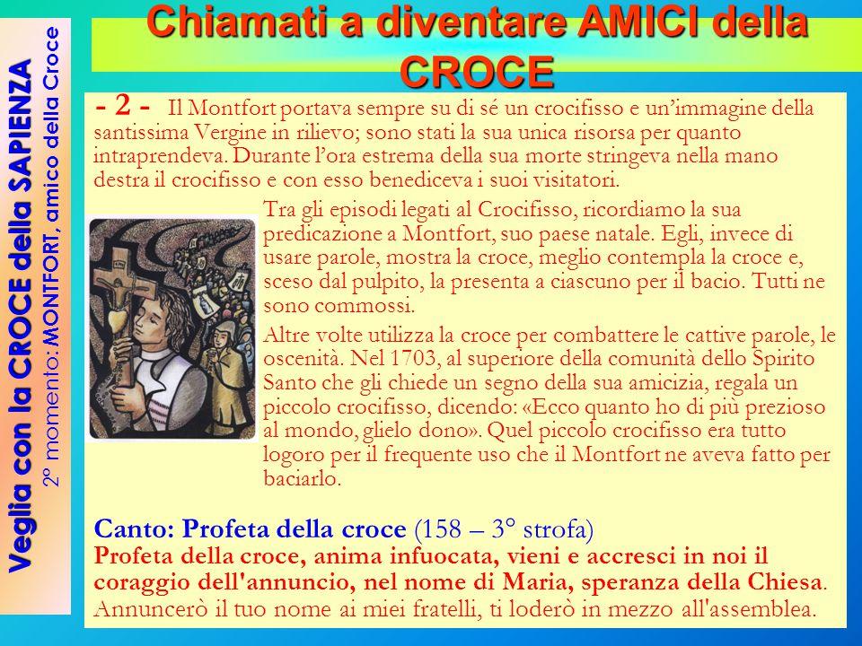 - 2 - Il Montfort portava sempre su di sé un crocifisso e un'immagine della santissima Vergine in rilievo; sono stati la sua unica risorsa per quanto