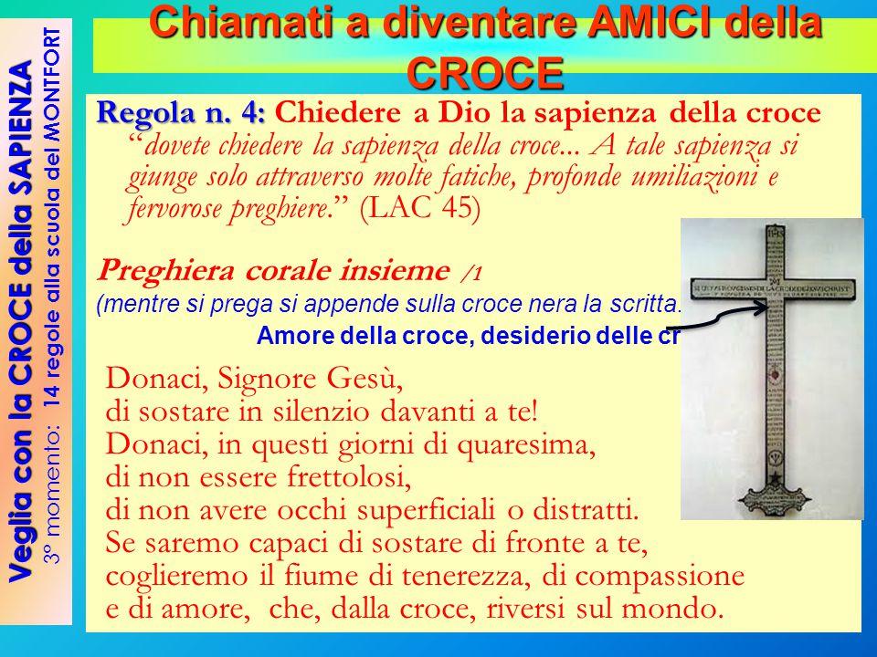 "Regola n. 4: Regola n. 4: Chiedere a Dio la sapienza della croce ""dovete chiedere la sapienza della croce... A tale sapienza si giunge solo attraverso"
