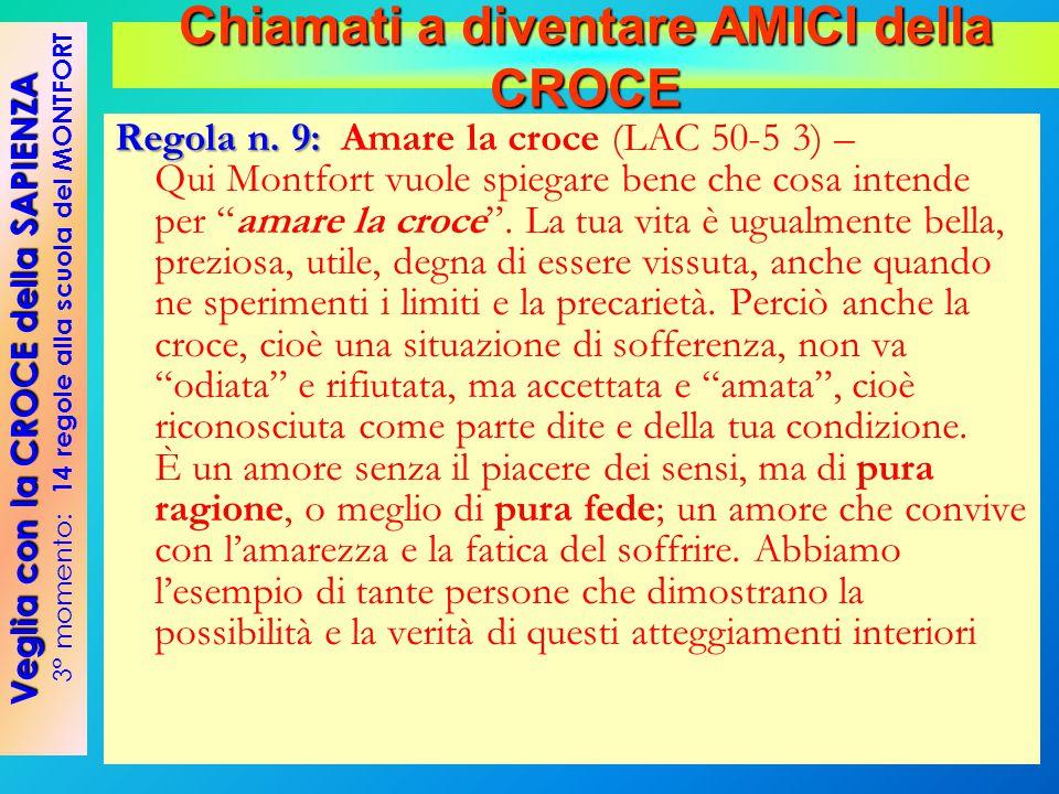 """Regola n. 9: Regola n. 9: Amare la croce (LAC 50-5 3) – Qui Montfort vuole spiegare bene che cosa intende per """"amare la croce"""". La tua vita è ugualmen"""