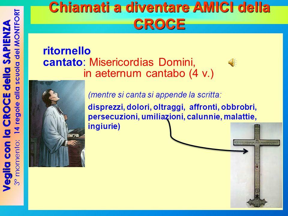ritornello cantato: Misericordias Domini, in aeternum cantabo (4 v.) (mentre si canta si appende la scritta: disprezzi, dolori, oltraggi, affronti, ob