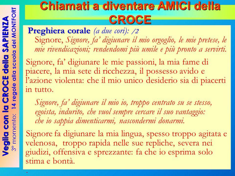 Preghiera corale Preghiera corale (a due cori): /2 Signore, Signore, fa' digiunare il mio orgoglio, le mie pretese, le mie rivendicazioni; rendendomi