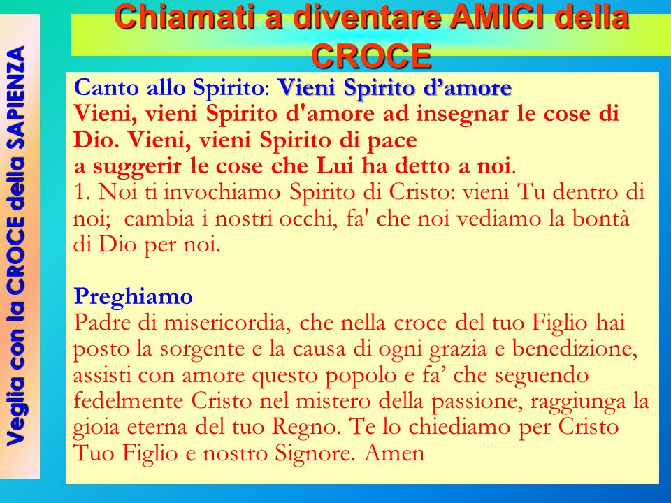 Vieni Spirito d'amore Canto allo Spirito: Vieni Spirito d'amore Vieni, vieni Spirito d'amore ad insegnar le cose di Dio. Vieni, vieni Spirito di pace