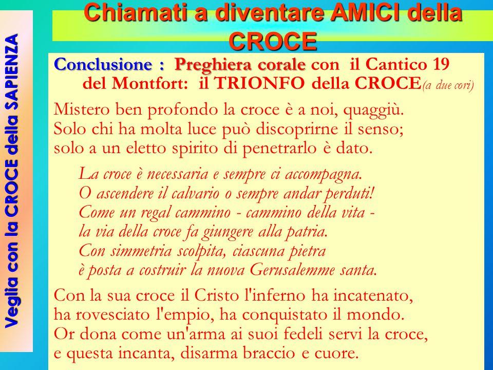 Conclusione : Preghiera corale Conclusione : Preghiera corale con il Cantico 19 del Montfort: il TRIONFO della CROCE (a due cori) Mistero ben profondo
