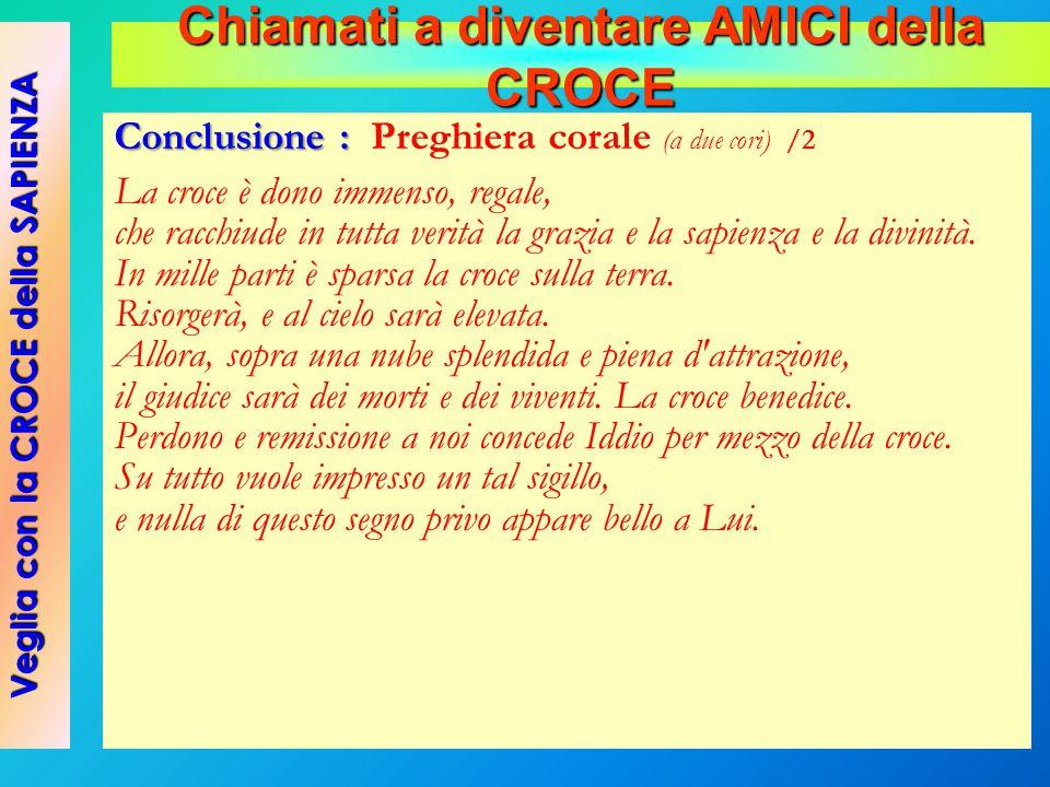 Conclusione : Conclusione : Preghiera corale (a due cori) /2 La croce è dono immenso, regale, che racchiude in tutta verità la grazia e la sapienza e