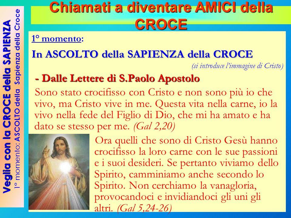 1° momento: In ASCOLTO della SAPIENZA della CROCE (si introduce l'immagine di Cristo) - Dalle Lettere di S.Paolo Apostolo Sono stato crocifisso con Cr