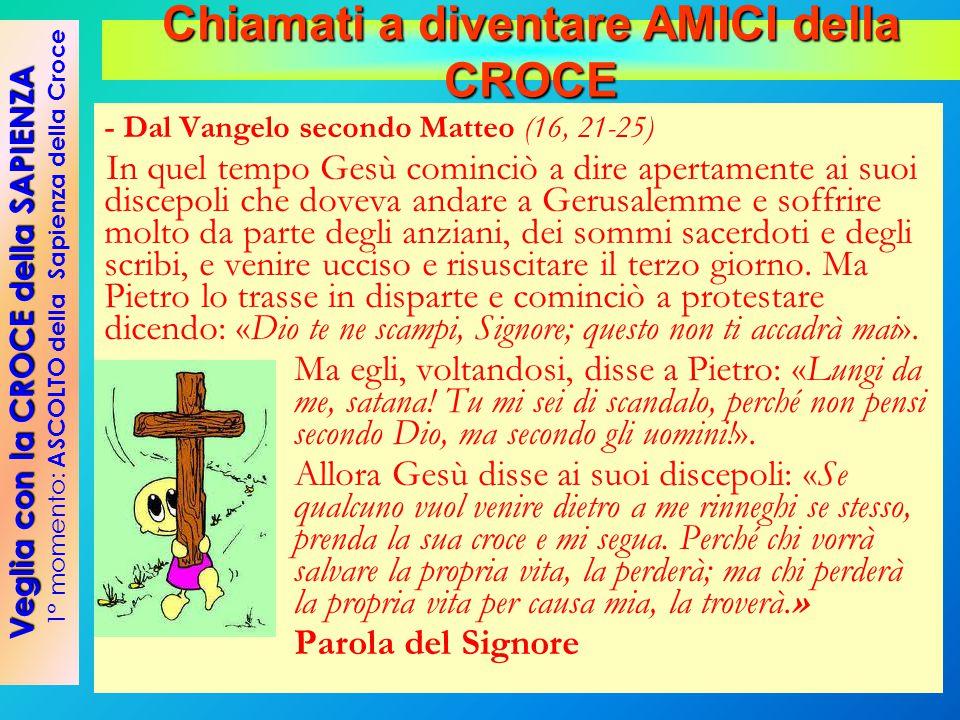 - Dal Vangelo secondo Matteo (16, 21-25) In quel tempo Gesù cominciò a dire apertamente ai suoi discepoli che doveva andare a Gerusalemme e soffrire m