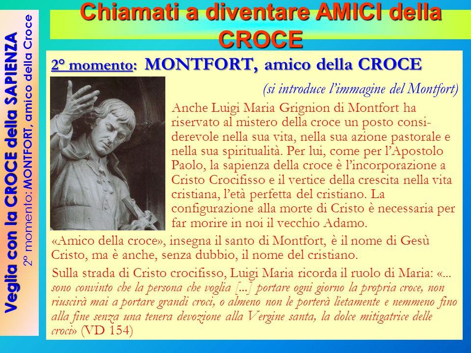 2° momento: MONTFORT, amico della CROCE (si introduce l'immagine del Montfort) Anche Luigi Maria Grignion di Montfort ha riservato al mistero della cr