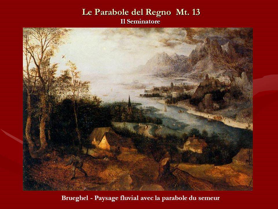 Le Parabole del Regno Mt. 13 Il Seminatore Brueghel - Paysage fluvial avec la parabole du semeur