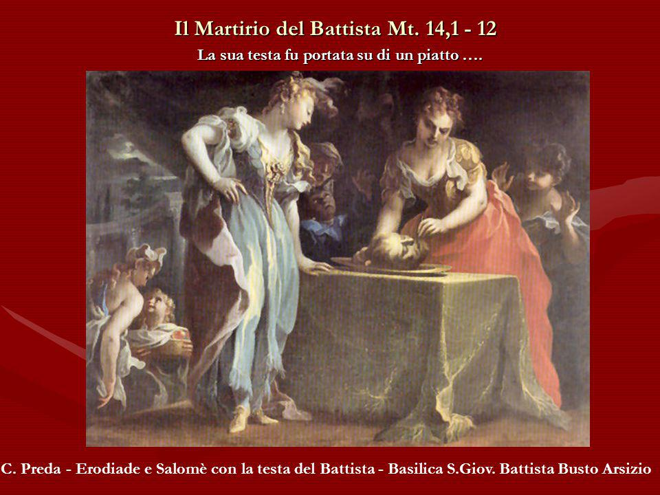 Il Martirio del Battista Mt.14,1 - 12 La sua testa fu portata su di un piatto ….