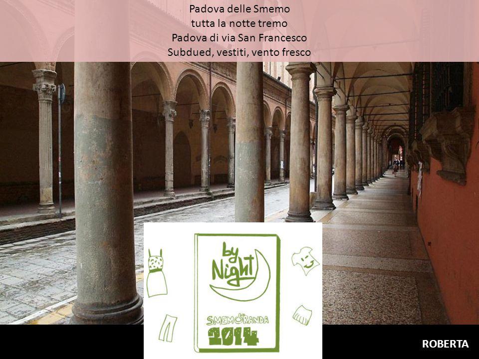 Padova delle Smemo tutta la notte tremo Padova di via San Francesco Subdued, vestiti, vento fresco ROBERTA