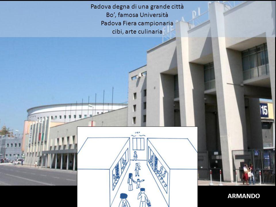 Padova degna di una grande città Bo', famosa Università Padova Fiera campionaria cibi, arte culinaria ARMANDO