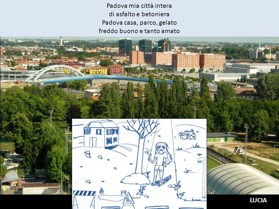 Padova mia città intera di asfalto e betoniera Padova casa, parco, gelato freddo buono e tanto amato LUCIA