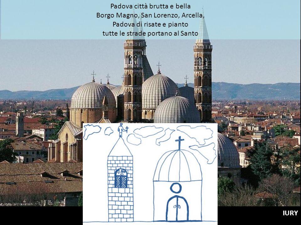 Padova città brutta e bella Borgo Magno, San Lorenzo, Arcella, Padova di risate e pianto tutte le strade portano al Santo IURY