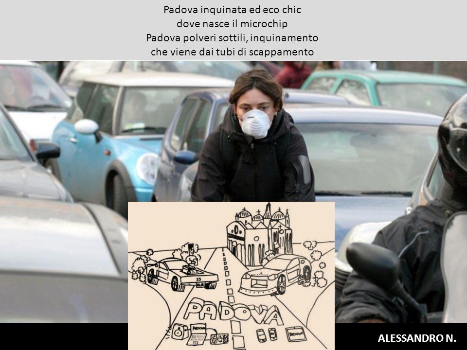 Padova inquinata ed eco chic dove nasce il microchip Padova polveri sottili, inquinamento che viene dai tubi di scappamento ALESSANDRO N.