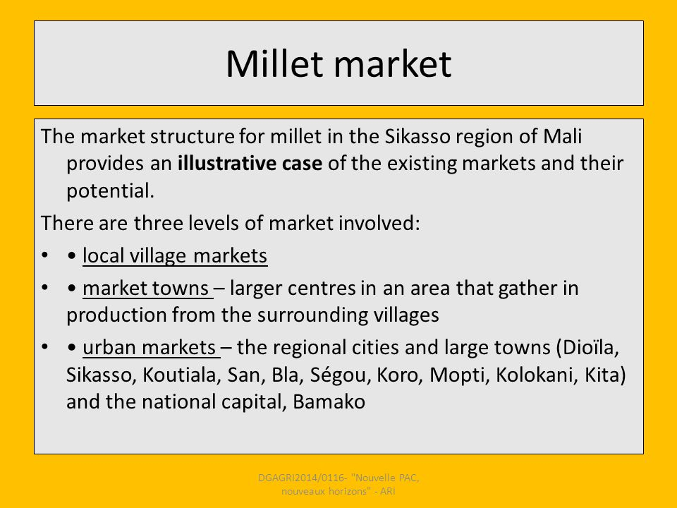 Millet market The market structure for millet in the Sikasso region of Mali provides an illustrative case of the existing markets and their potential.